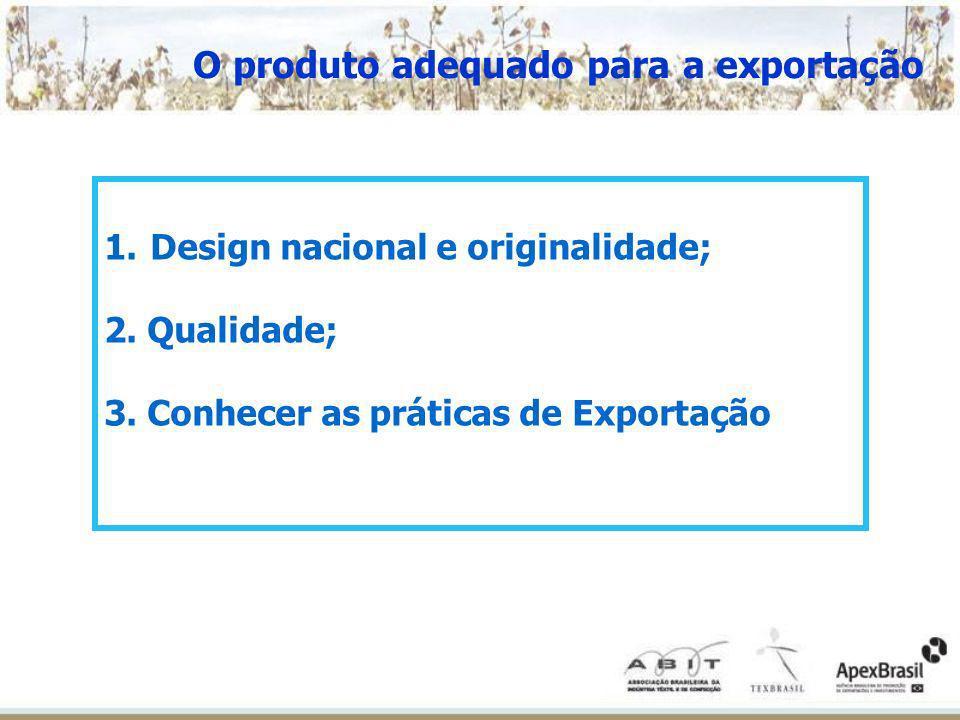 O produto adequado para a exportação 1. Design nacional e originalidade; 2. Qualidade; 3. Conhecer as práticas de Exportação
