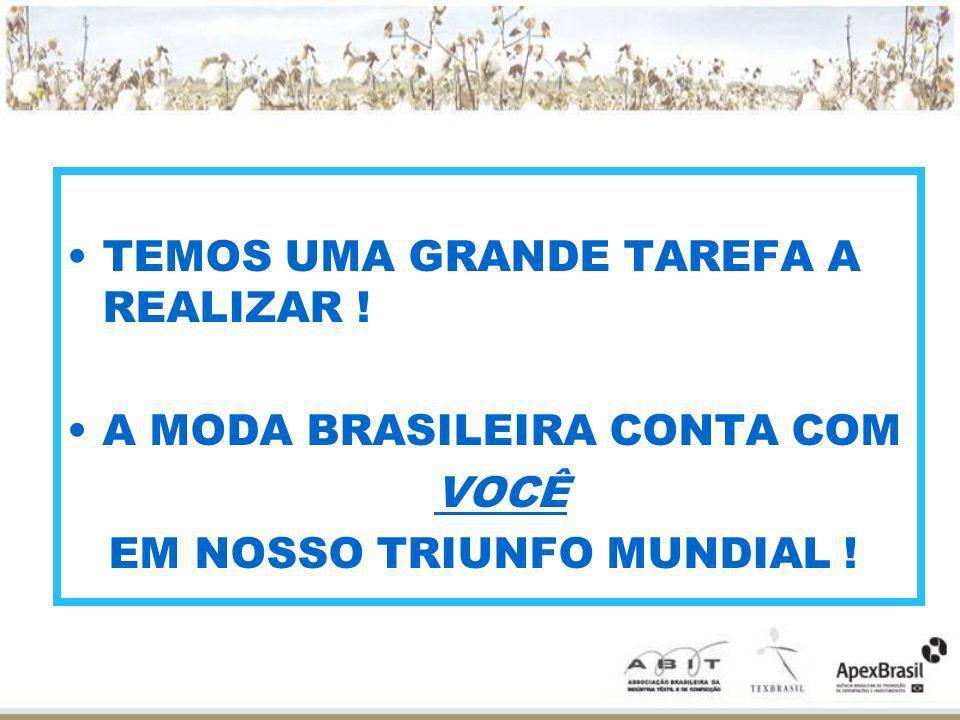TEMOS UMA GRANDE TAREFA A REALIZAR ! A MODA BRASILEIRA CONTA COM VOCÊ EM NOSSO TRIUNFO MUNDIAL !