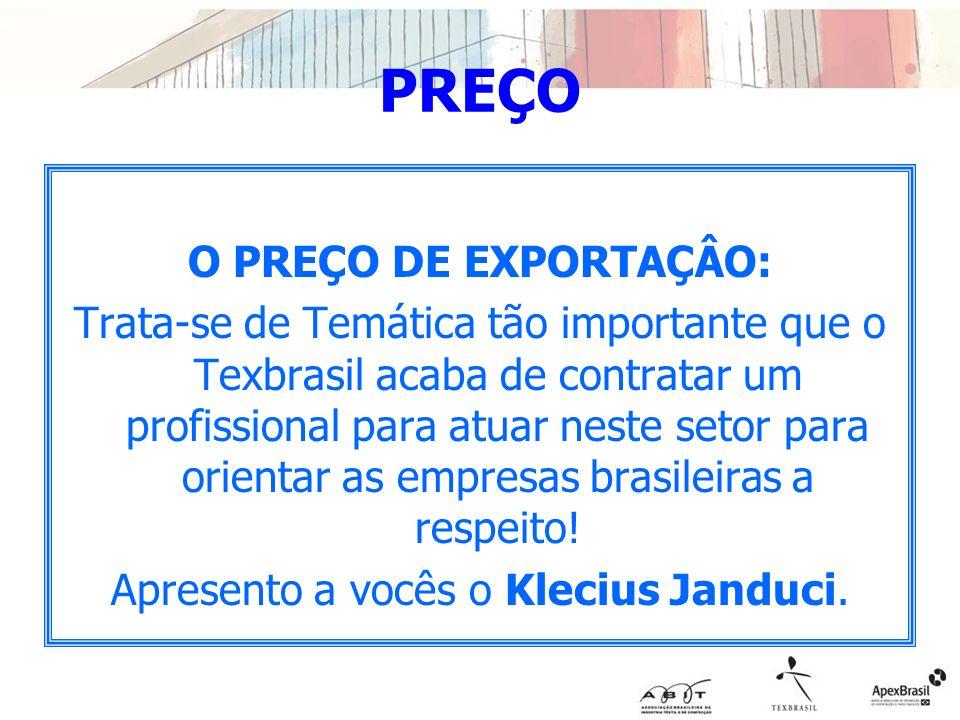 PREÇO O PREÇO DE EXPORTAÇÂO: Trata-se de Temática tão importante que o Texbrasil acaba de contratar um profissional para atuar neste setor para orient