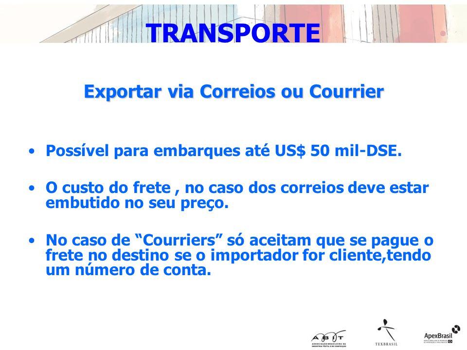 TRANSPORTE Exportar via Correios ou Courrier Possível para embarques até US$ 50 mil-DSE. O custo do frete, no caso dos correios deve estar embutido no