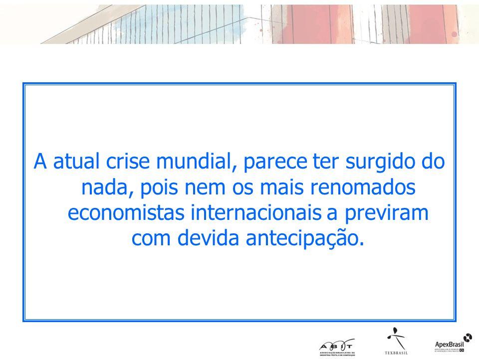 A atual crise mundial, parece ter surgido do nada, pois nem os mais renomados economistas internacionais a previram com devida antecipação.