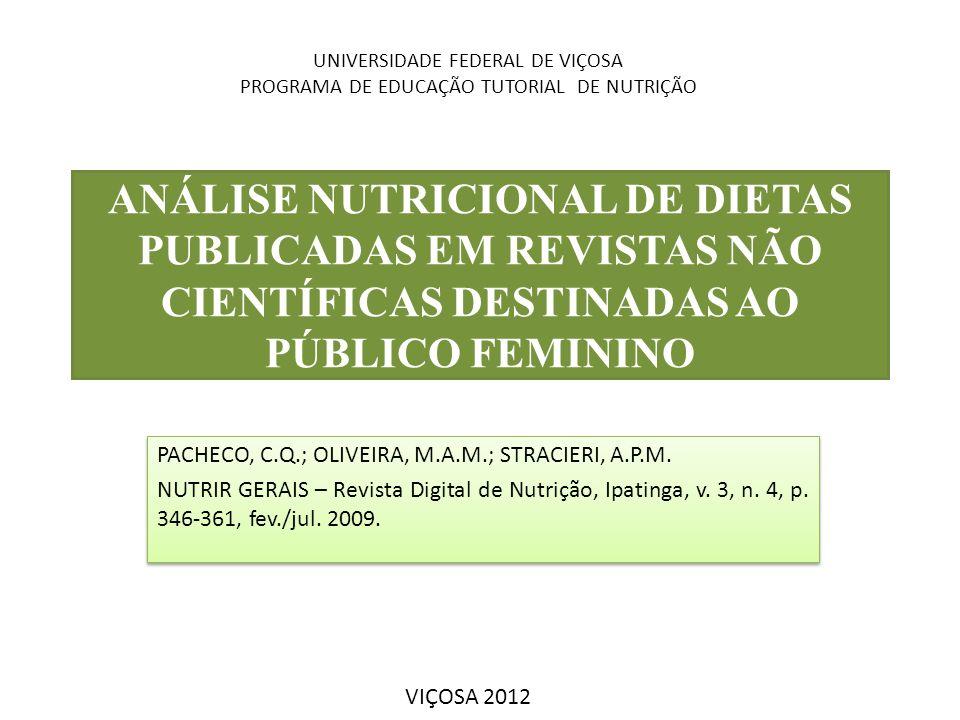 ANÁLISE NUTRICIONAL DE DIETAS PUBLICADAS EM REVISTAS NÃO CIENTÍFICAS DESTINADAS AO PÚBLICO FEMININO PACHECO, C.Q.; OLIVEIRA, M.A.M.; STRACIERI, A.P.M.
