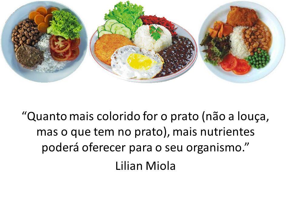 Quanto mais colorido for o prato (não a louça, mas o que tem no prato), mais nutrientes poderá oferecer para o seu organismo.