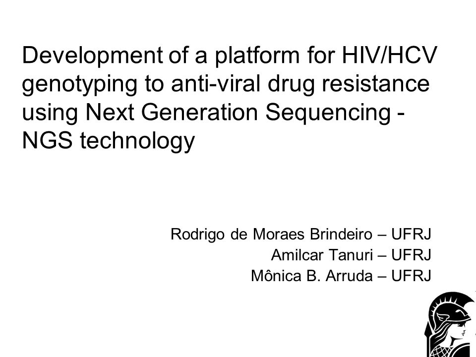 Brief Today: –Genotyping of HIV by comercial methods (Sanger): Two (only) therapeutic targets Cost to MoH: aprox.