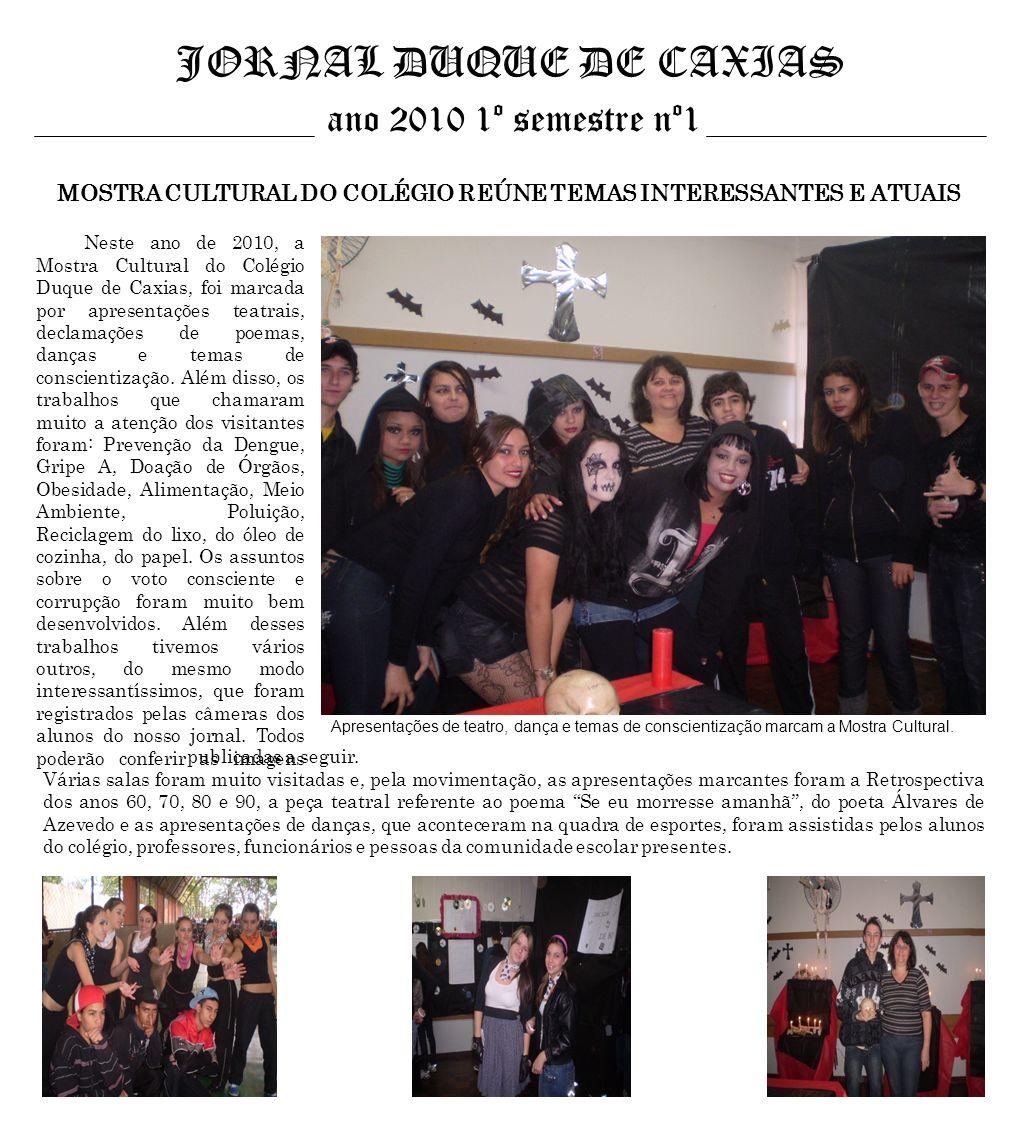 JORNAL DUQUE DE CAXIAS ano 2010 1º semestre nº1 MOSTRA CULTURAL DO COLÉGIO REÚNE TEMAS INTERESSANTES E ATUAIS Apresentações de teatro, dança e temas d
