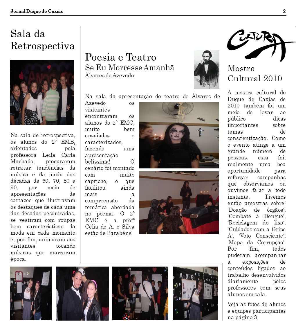 Jornal Duque de Caxias2 Sala da Retrospectiva Na sala de retrospectiva, os alunos do 2º EMB, orientados pela professora Leila Carla Machado, procurara