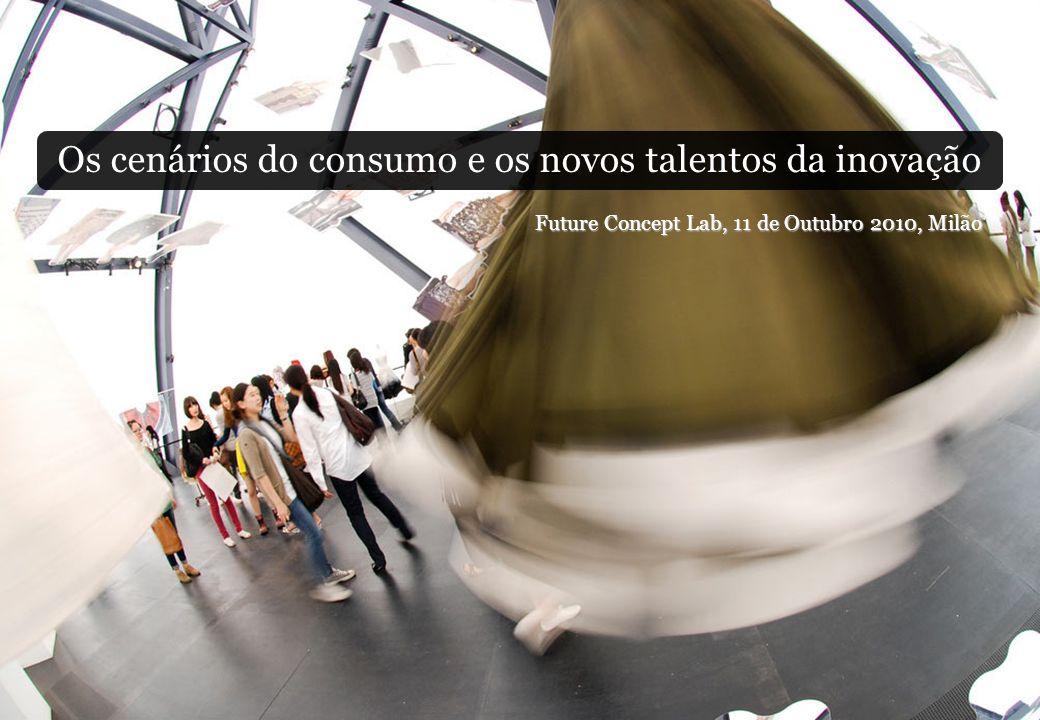Os cenários do consumo e os novos talentos da inovação Future Concept Lab, 11 de Outubro 2010, Milão