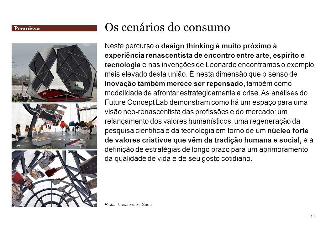 Os cenários do consumo Neste percurso o design thinking é muito próximo à experiência renascentista de encontro entre arte, espírito e tecnologia e na