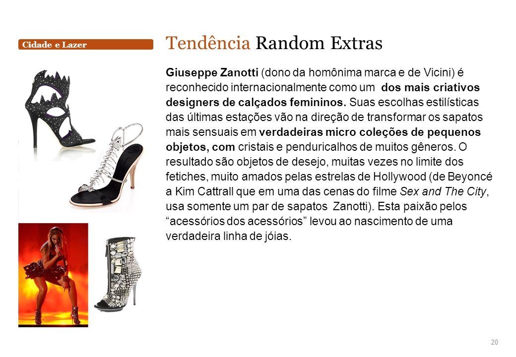 Cidade e Lazer Tendência Random Extras Giuseppe Zanotti (dono da homônima marca e de Vicini) é reconhecido internacionalmente como um dos mais criativ