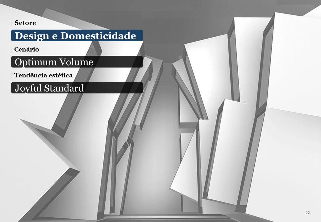 Design e Domesticidade 22 Optimum Volume Joyful Standard | Setore | Cenário | Tendência estética