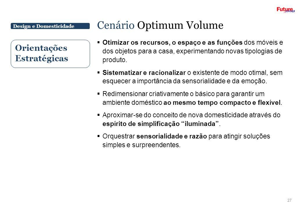 Design e Domesticidade Cenário Optimum Volume 27 Orientações Estratégicas Otimizar os recursos, o espaço e as funções dos móveis e dos objetos para a