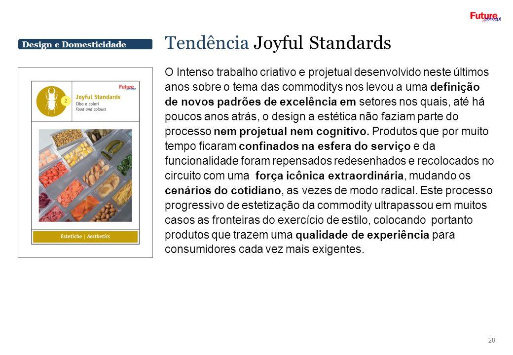 Design e Domesticidade Tendência Joyful Standards 28 O Intenso trabalho criativo e projetual desenvolvido neste últimos anos sobre o tema das commodit