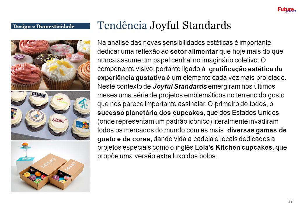 Design e Domesticidade Tendência Joyful Standards 29 Na análise das novas sensibilidades estéticas é importante dedicar uma reflexão ao setor alimenta