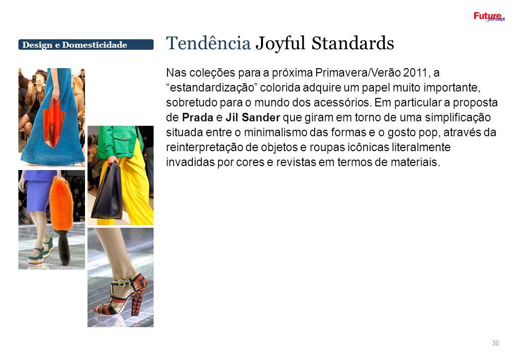 Design e Domesticidade Tendência Joyful Standards 30 Nas coleções para a próxima Primavera/Verão 2011, a estandardização colorida adquire um papel mui