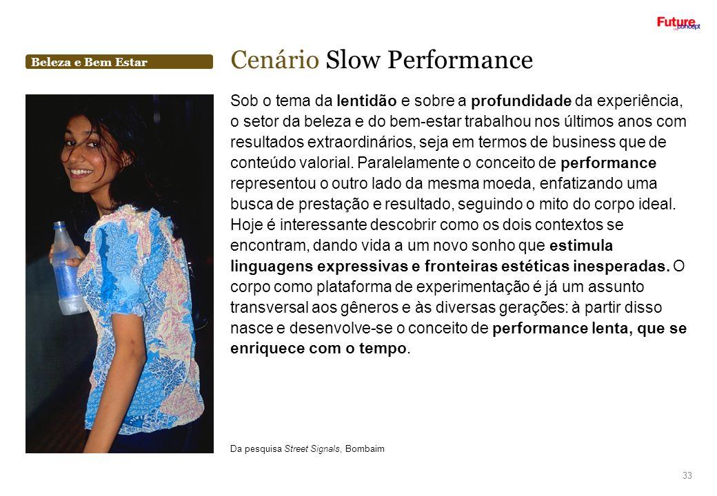 Beleza e Bem Estar Cenário Slow Performance 33 Sob o tema da lentidão e sobre a profundidade da experiência, o setor da beleza e do bem-estar trabalho
