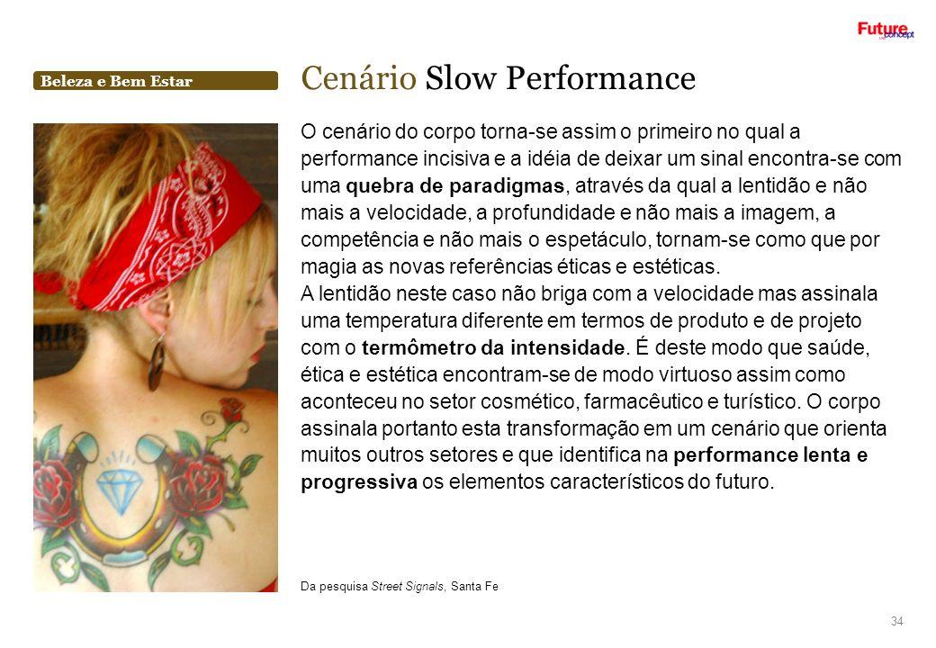 Beleza e Bem Estar Cenário Slow Performance 34 O cenário do corpo torna-se assim o primeiro no qual a performance incisiva e a idéia de deixar um sina