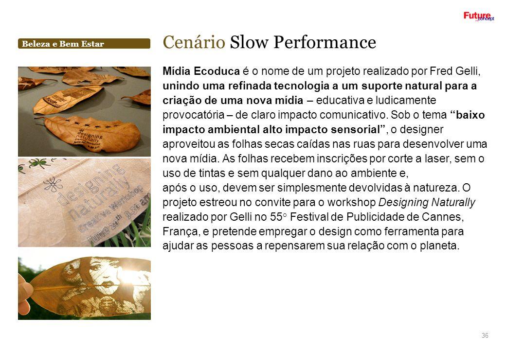 Beleza e Bem Estar Cenário Slow Performance 36 Mídia Ecoduca é o nome de um projeto realizado por Fred Gelli, unindo uma refinada tecnologia a um supo