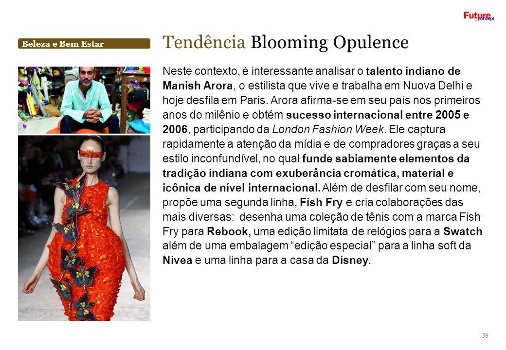 Beleza e Bem Estar Tendência Blooming Opulence 39 Neste contexto, é interessante analisar o talento indiano de Manish Arora, o estilista que vive e tr