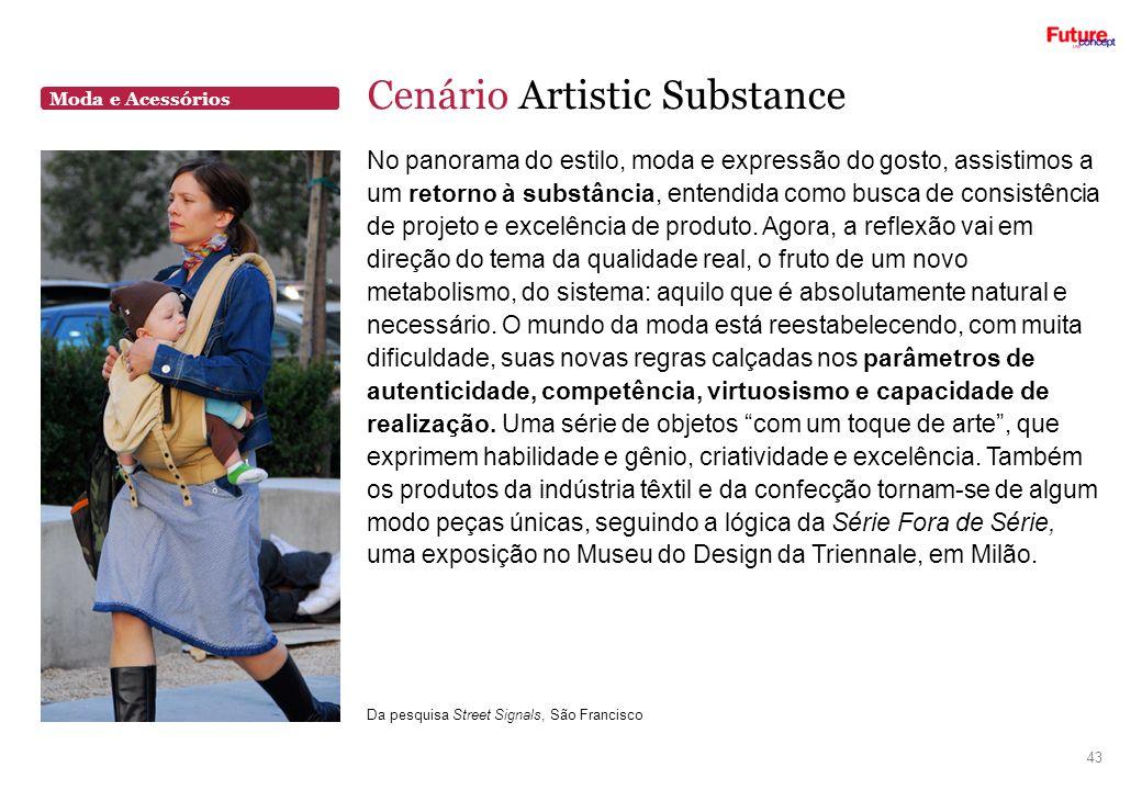 Moda e Acessórios Cenário Artistic Substance 43 No panorama do estilo, moda e expressão do gosto, assistimos a um retorno à substância, entendida como