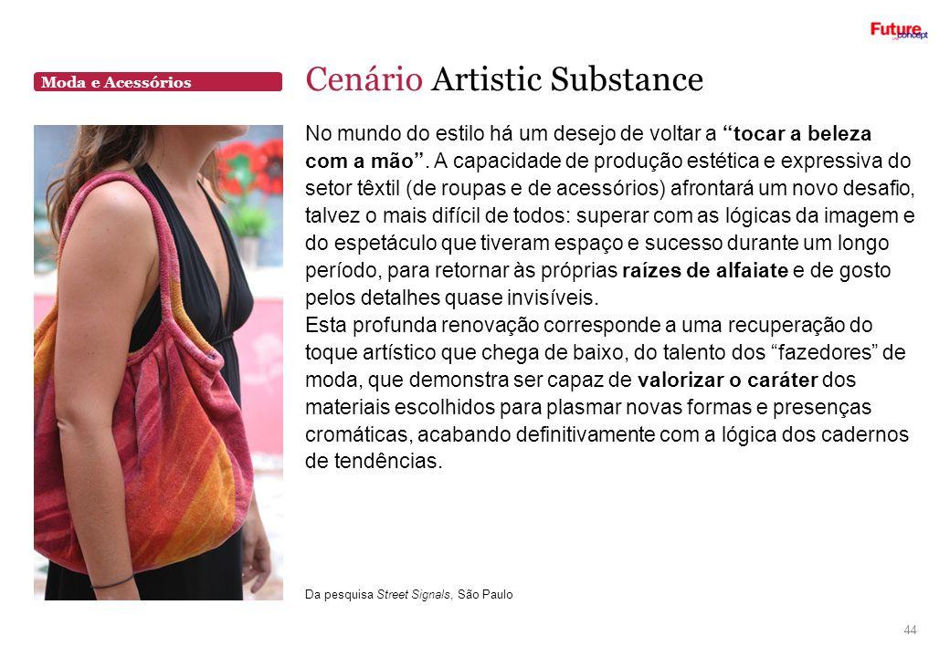 Moda e Acessórios Cenário Artistic Substance 44 No mundo do estilo há um desejo de voltar a tocar a beleza com a mão. A capacidade de produção estétic