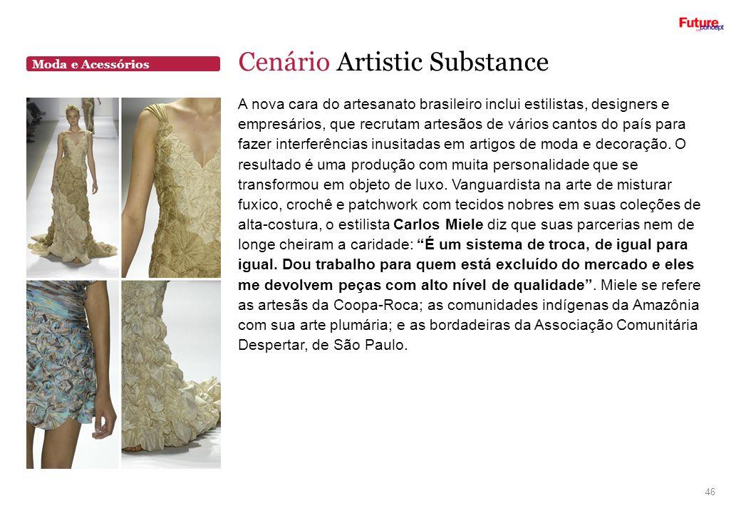 Moda e Acessórios Cenário Artistic Substance 46 A nova cara do artesanato brasileiro inclui estilistas, designers e empresários, que recrutam artesãos