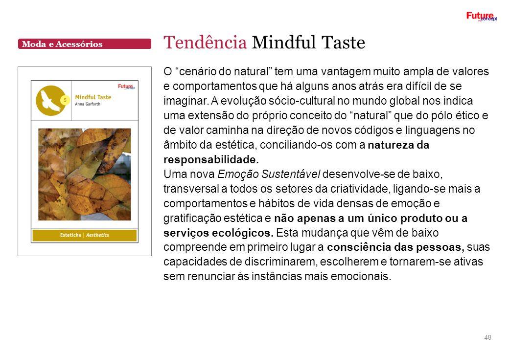 Moda e Acessórios Tendência Mindful Taste 48 O cenário do natural tem uma vantagem muito ampla de valores e comportamentos que há alguns anos atrás er