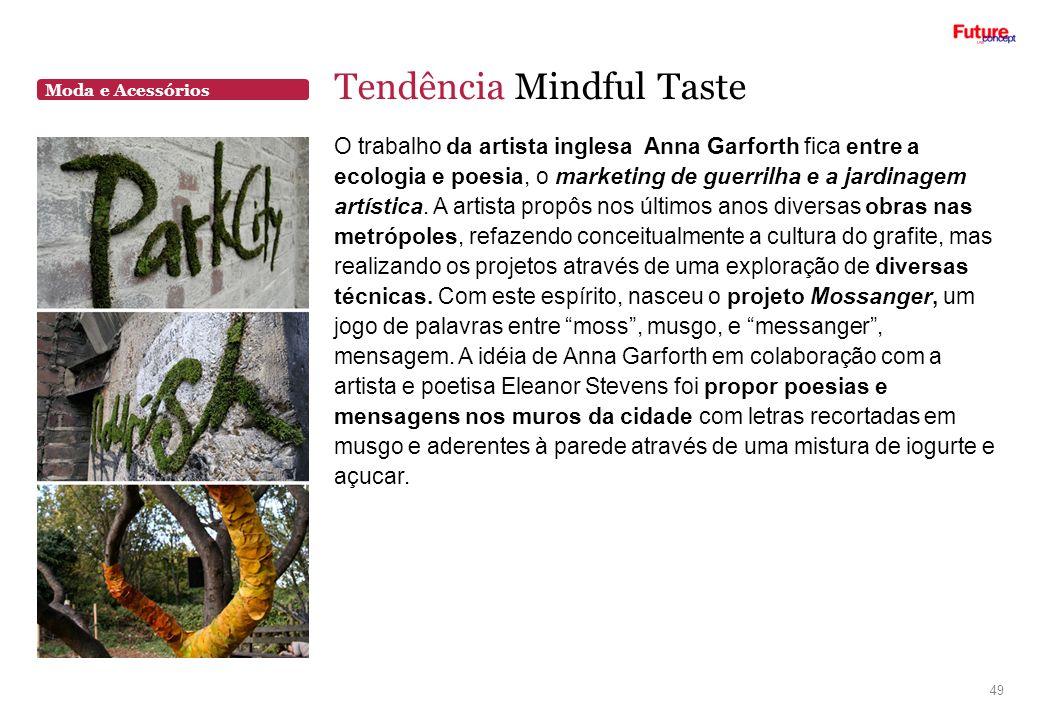 Moda e Acessórios Tendência Mindful Taste 49 O trabalho da artista inglesa Anna Garforth fica entre a ecologia e poesia, o marketing de guerrilha e a
