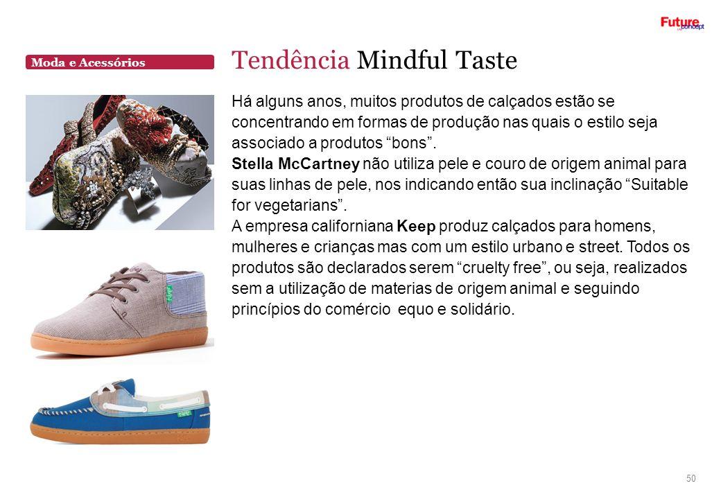 Moda e Acessórios Tendência Mindful Taste 50 Há alguns anos, muitos produtos de calçados estão se concentrando em formas de produção nas quais o estil