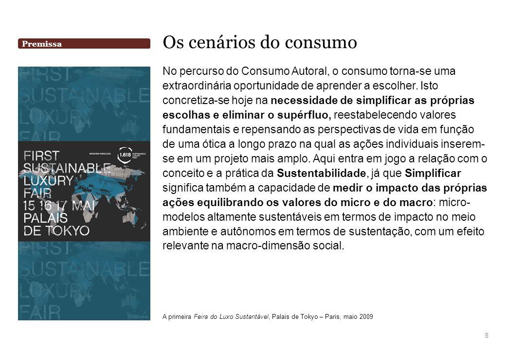 Os cenários do consumo No percurso do Consumo Autoral, o consumo torna-se uma extraordinária oportunidade de aprender a escolher. Isto concretiza-se h