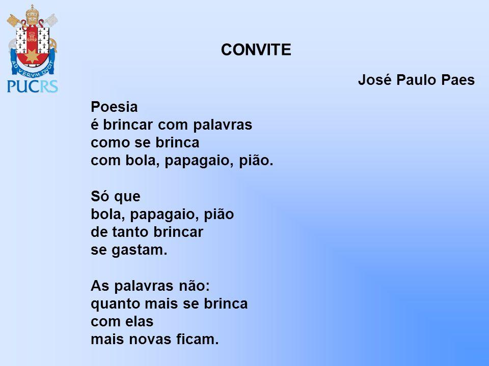 CONVITE Poesia é brincar com palavras como se brinca com bola, papagaio, pião. Só que bola, papagaio, pião de tanto brincar se gastam. As palavras não