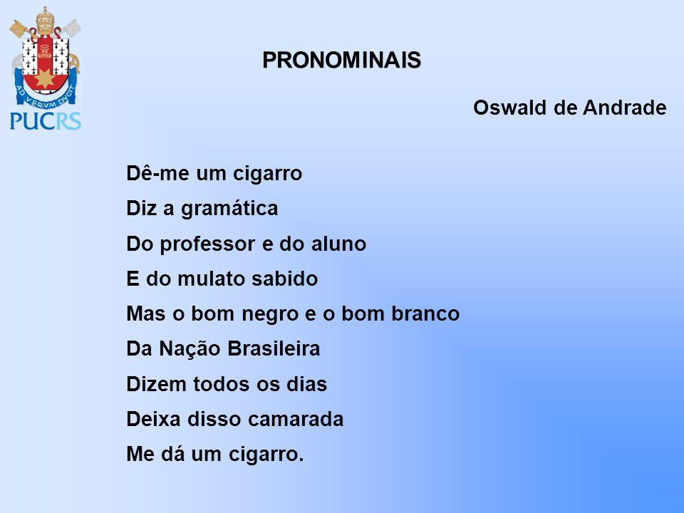 Dê-me um cigarro Diz a gramática Do professor e do aluno E do mulato sabido Mas o bom negro e o bom branco Da Nação Brasileira Dizem todos os dias Dei