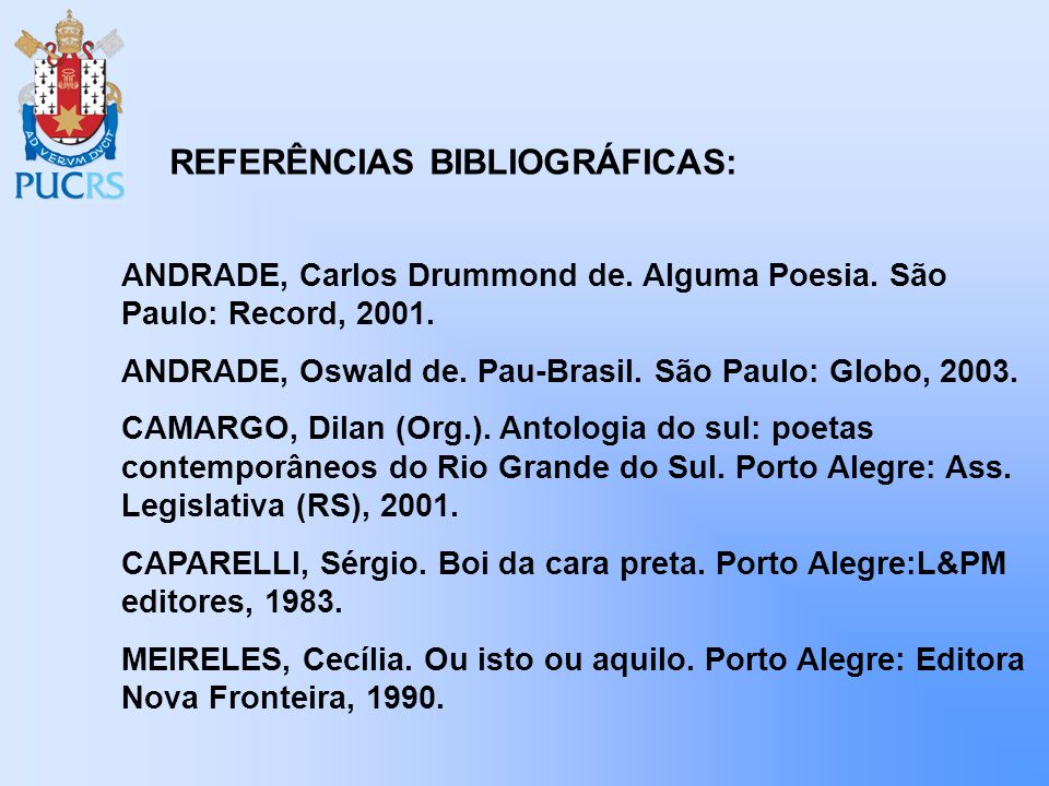 ANDRADE, Carlos Drummond de. Alguma Poesia. São Paulo: Record, 2001. ANDRADE, Oswald de. Pau-Brasil. São Paulo: Globo, 2003. CAMARGO, Dilan (Org.). An