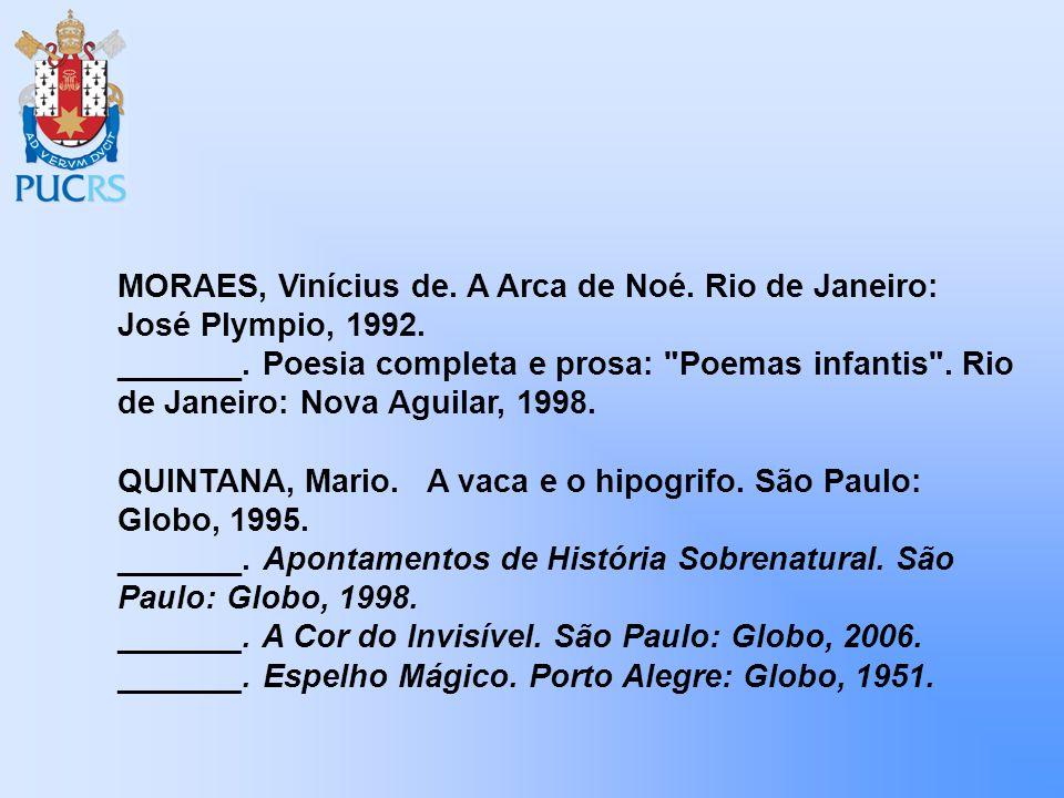 MORAES, Vinícius de. A Arca de Noé. Rio de Janeiro: José Plympio, 1992. _______. Poesia completa e prosa: