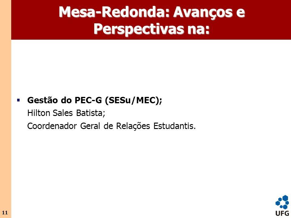 11 Mesa-Redonda: Avanços e Perspectivas na: Gestão do PEC-G (SESu/MEC); Hilton Sales Batista; Coordenador Geral de Relações Estudantis.