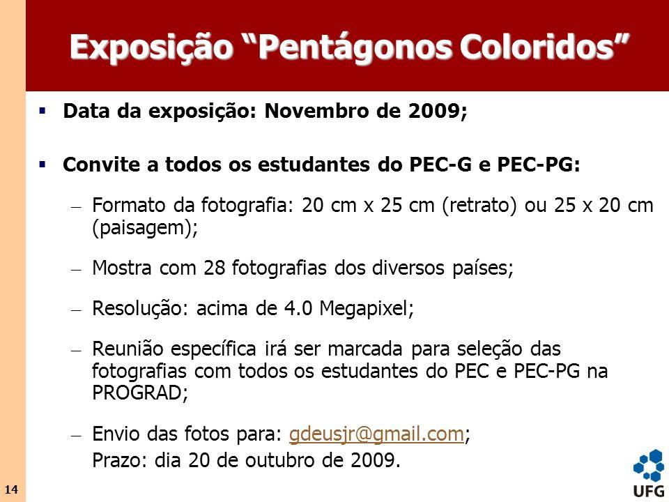14 Exposição Pentágonos Coloridos Data da exposição: Novembro de 2009; Convite a todos os estudantes do PEC-G e PEC-PG: – Formato da fotografia: 20 cm