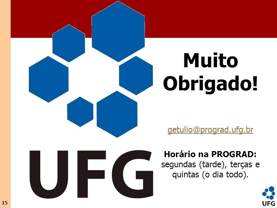 15 Muito Obrigado! getulio@prograd.ufg.br Horário na PROGRAD: segundas (tarde), terças e quintas (o dia todo).