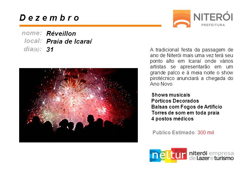 A tradicional festa da passagem de ano de Niterói mais uma vez terá seu ponto alto em Icaraí onde vários artistas se apresentarão em um grande palco e