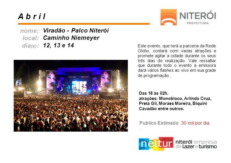 A b r i l nome: local: dia (s) : Viradão - Palco Niterói Caminho Niemeyer 12, 13 e 14 Este evento, que terá a parceria da Rede Globo, contará com vari