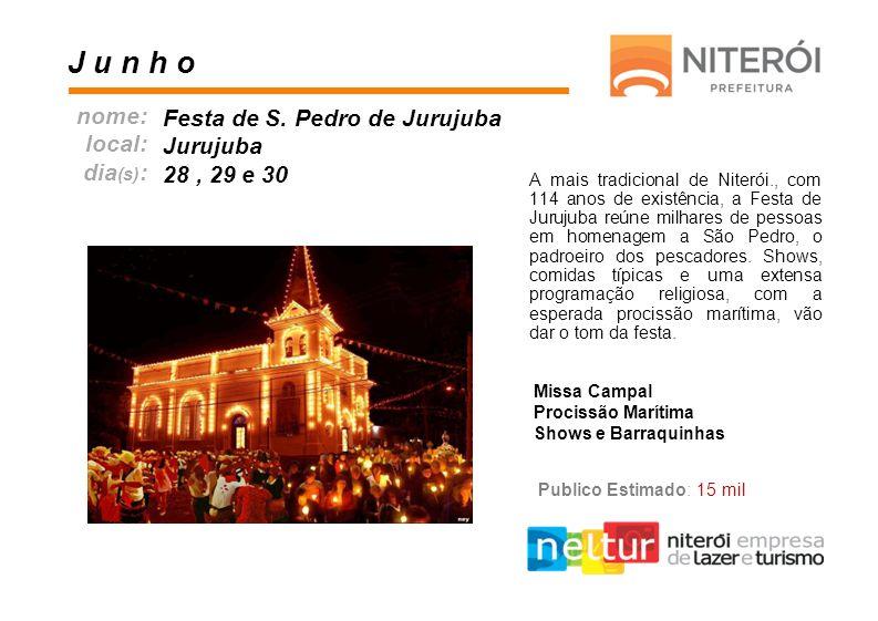 A mais tradicional de Niterói., com 114 anos de existência, a Festa de Jurujuba reúne milhares de pessoas em homenagem a São Pedro, o padroeiro dos pe