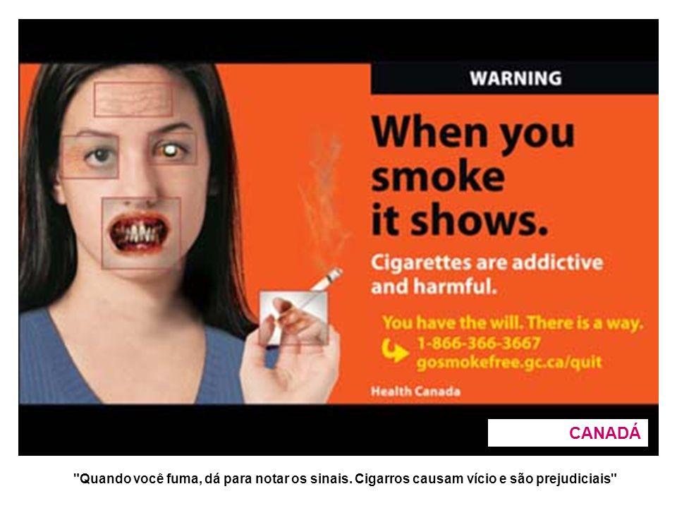 Quando você fuma, dá para notar os sinais. Cigarros causam vício e são prejudiciais CANADÁ