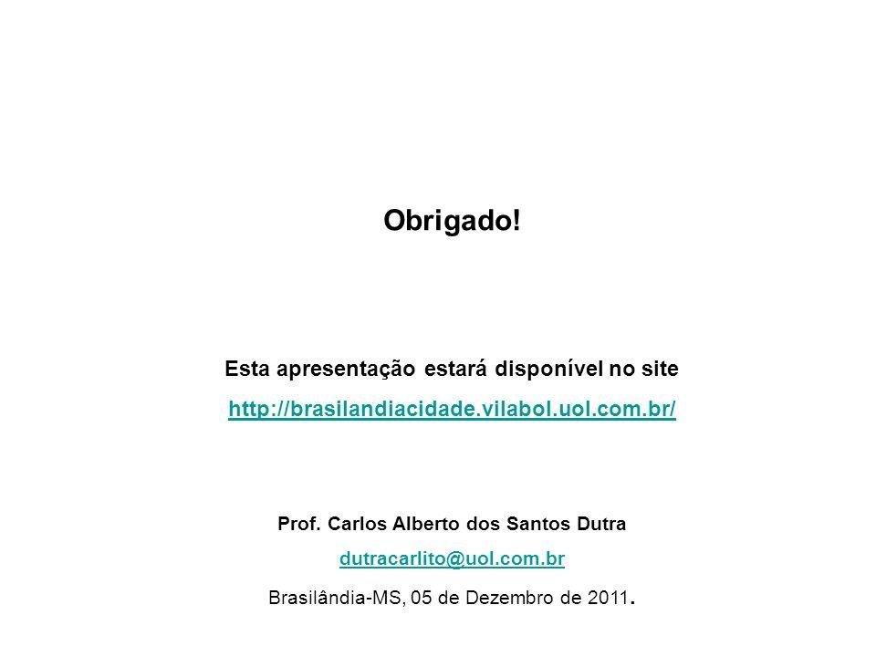 Obrigado! Esta apresentação estará disponível no site http://brasilandiacidade.vilabol.uol.com.br/ Prof. Carlos Alberto dos Santos Dutra dutracarlito@