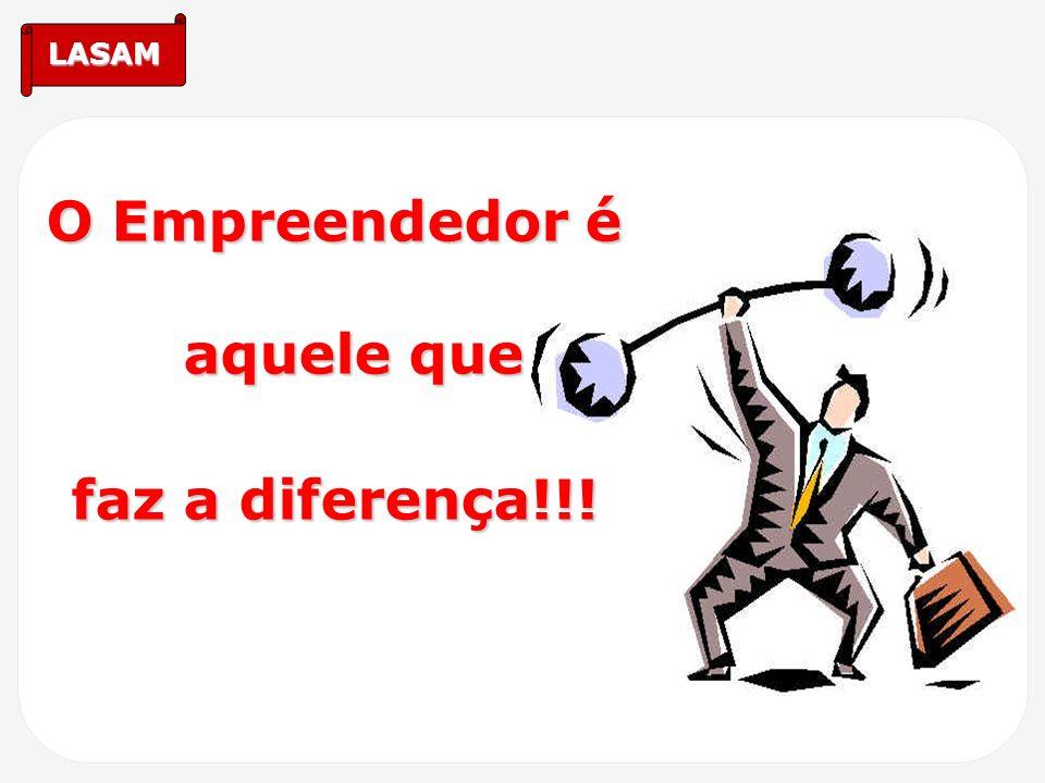 LASAM O Empreendedor é aquele que faz a diferença!!!
