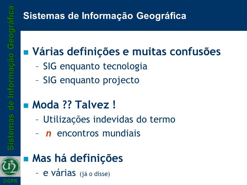 Sistemas de Informação Geográfica DGPR Sistemas de Informação Geográfica n Várias definições e muitas confusões –SIG enquanto tecnologia –SIG enquanto