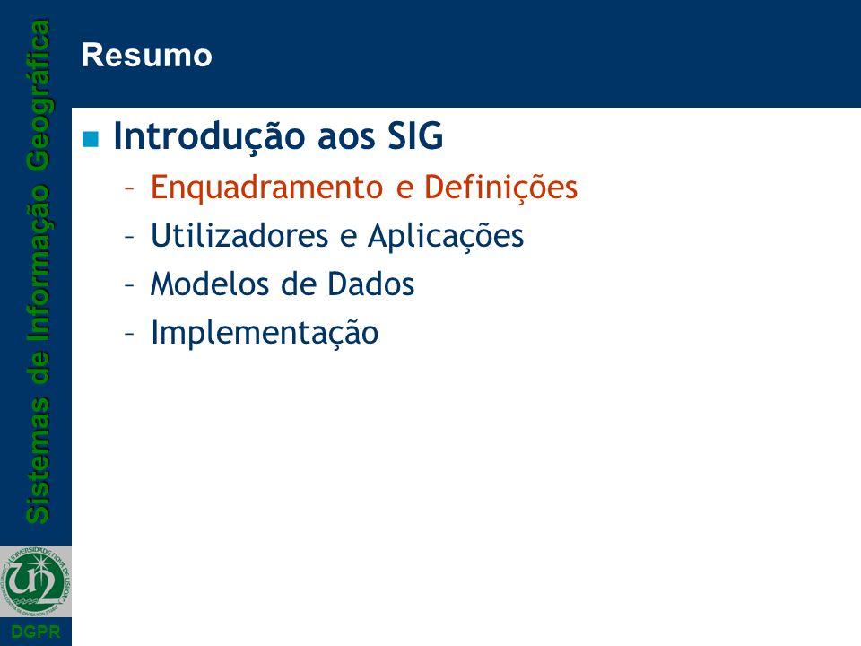 Sistemas de Informação Geográfica DGPR Sistemas de Informação Geográfica n Várias definições e muitas confusões –SIG enquanto tecnologia –SIG enquanto projecto n Moda ?.