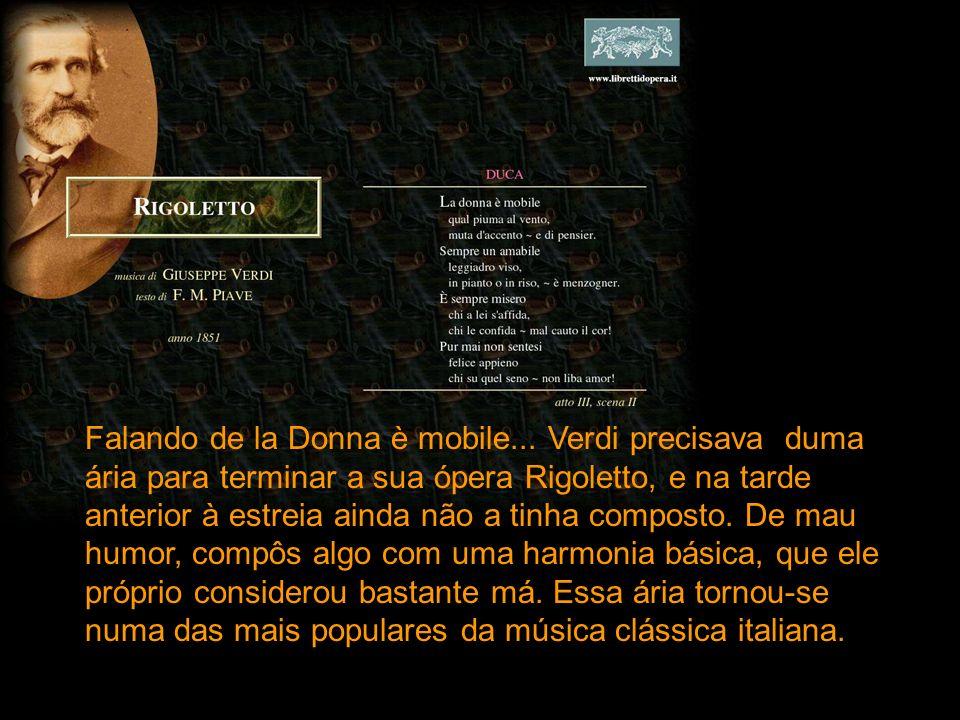 Giuseppe Verdi (o de la Traviata, o de Va pensiero, o de la Donna è mobile) foi reprovado no exame de entrada no conservatório por ter má posição de mãos a tocar piano.