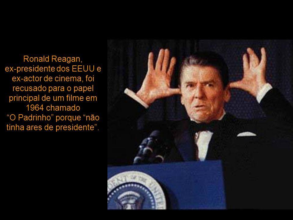 Ronald Reagan, ex-presidente dos EEUU e ex-actor de cinema, foi recusado para o papel principal de um filme em 1964 chamado O Padrinho porque não tinha ares de presidente.