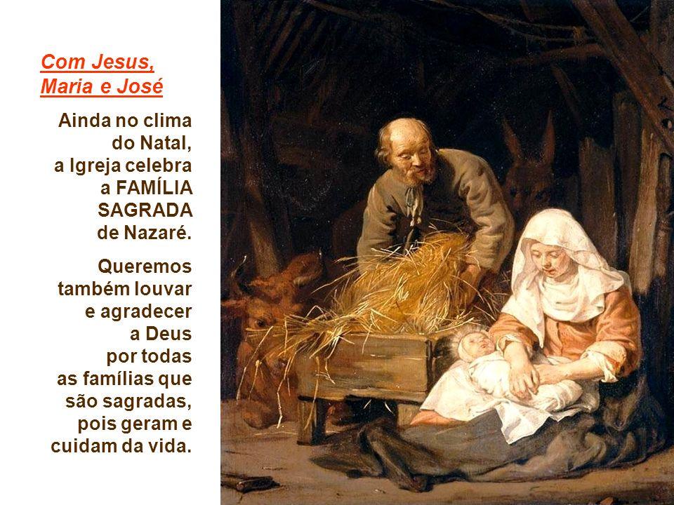 Com Jesus, Maria e José Ainda no clima do Natal, a Igreja celebra a FAMÍLIA SAGRADA de Nazaré.
