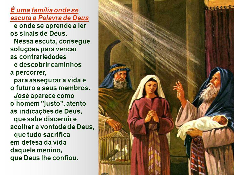 É uma família onde se escuta a Palavra de Deus e onde se aprende a ler os sinais de Deus.