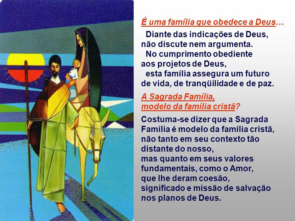 É uma família que obedece a Deus… Diante das indicações de Deus, não discute nem argumenta.