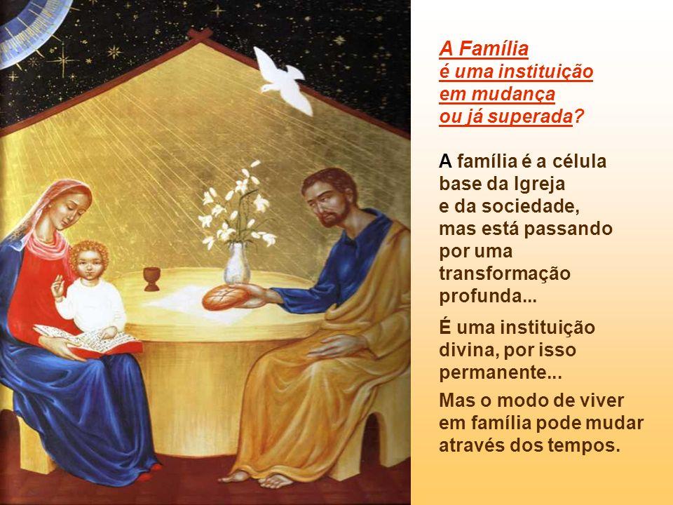 A Família é uma instituição em mudança ou já superada.